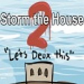 Storm the House 2 - Once upon a time, a house was stormed. We all fought bravely ...